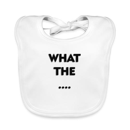 WHAT THE .... - Baby Bio-Lätzchen