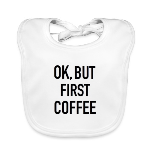 Coffee first - Organic Baby Bibs