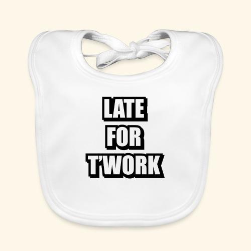 LATE FOR T WORK - Baby Organic Bib