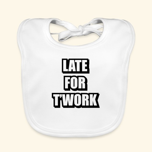 LATE FOR T WORK - Organic Baby Bibs