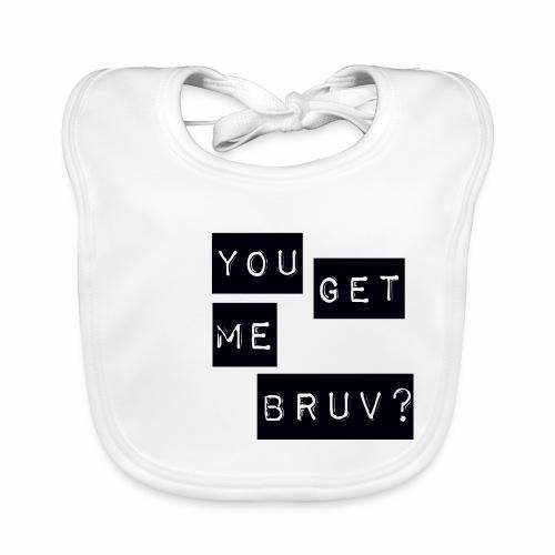 You get me bruv - Baby Organic Bib