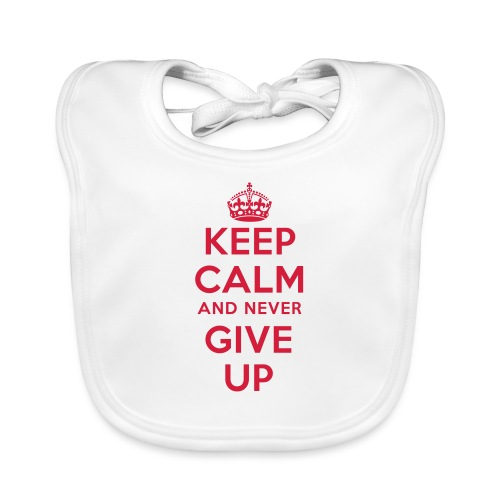 keep calm and never give up - Baby Bio-Lätzchen