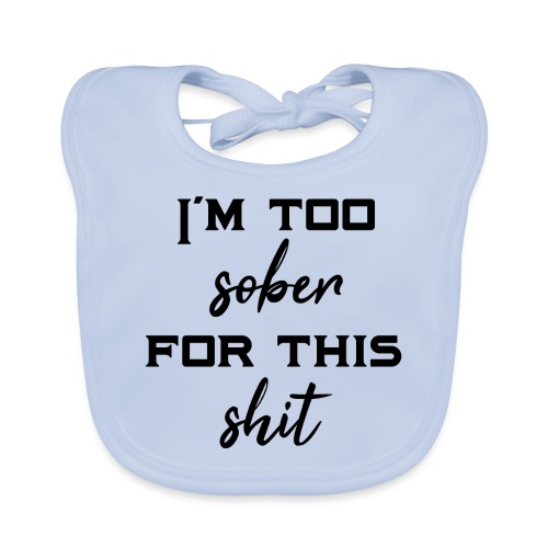 I'm too sober for this shit - gift idea - Baby Organic Bib