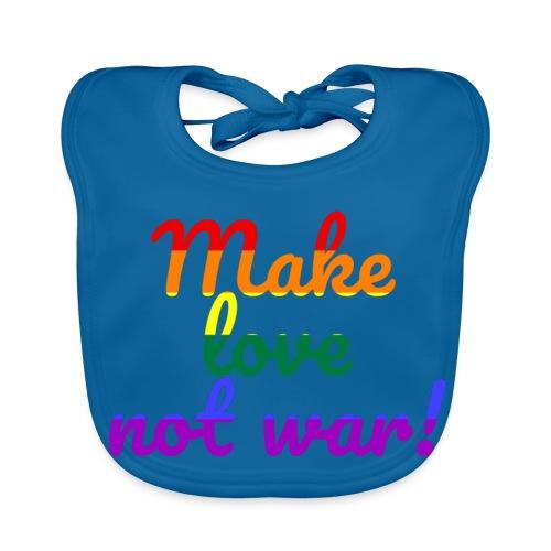 make love not war - Baby Bio-Lätzchen