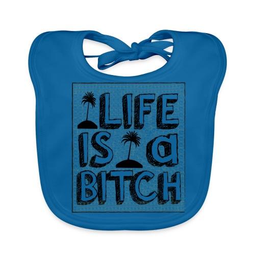 Life is a Bitch - Bavoir bio Bébé
