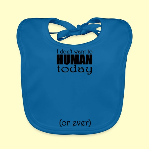 I don't want to human today (or ever) - Baby Organic Bib