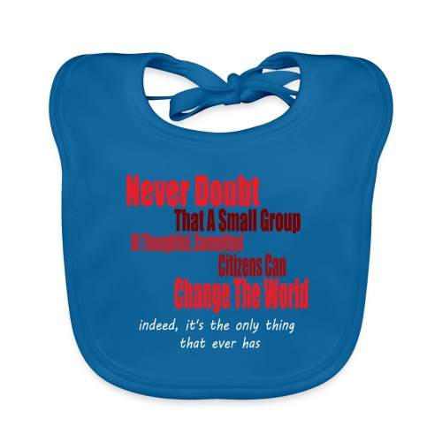 Never doubt that a small group/change the world. - Baby Organic Bib