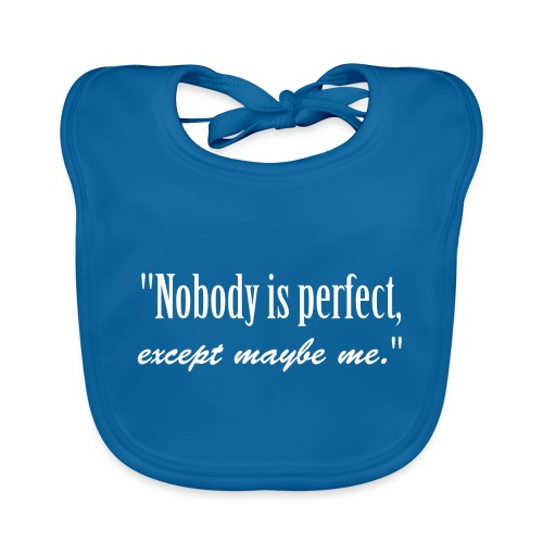Name Nobody is perfect, except me. narcissistic - Baby Organic Bib
