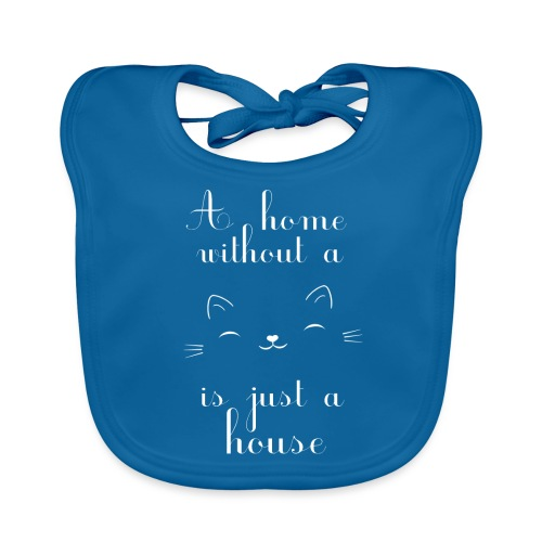 A home without a cat is just a house - Baby Bio-Lätzchen