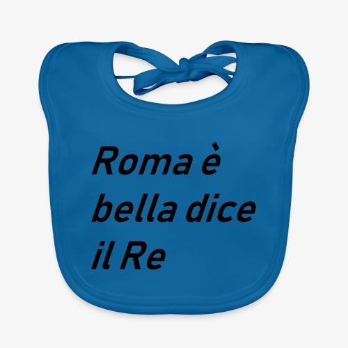 ROMA è bella dice il RE - Bavaglino ecologico per neonato