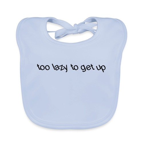 too lazy to get up - Organic Baby Bibs