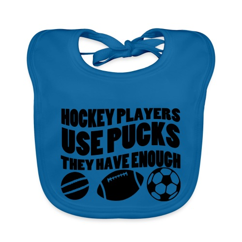 Hockey Players Use Pucks, They Have Enough Balls - Organic Baby Bibs