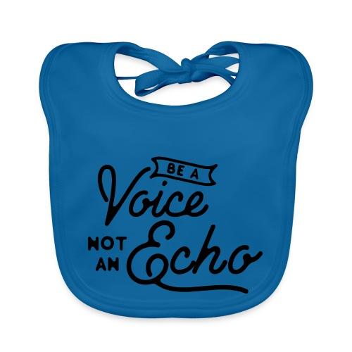 Be a voice not an echo - Organic Baby Bibs