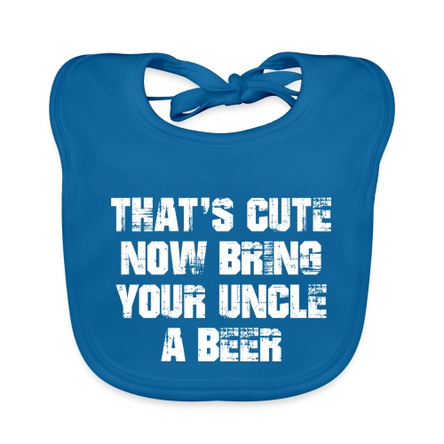 That's Cute Now Bring Your Uncle A Beer - Baby Organic Bib