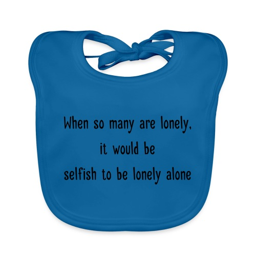 Selfish to be lonely alone - Vauvan luomuruokalappu
