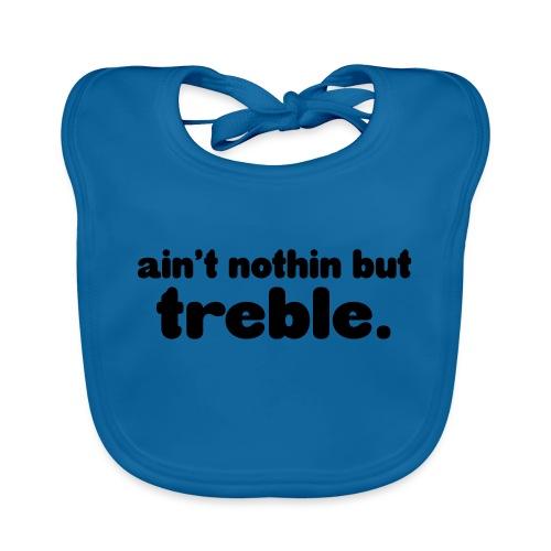 Ain't notin but treble - Baby Organic Bib