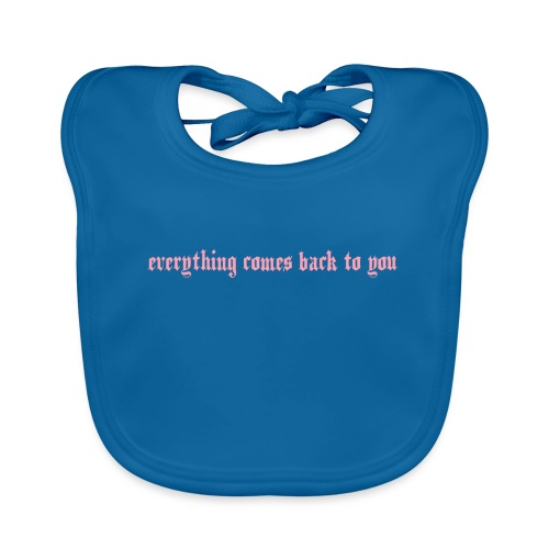 Everything comes back to you - Baby Bio-Lätzchen