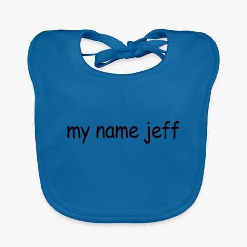 my name jeff - Baby Organic Bib