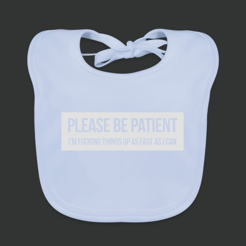 Please be patient - Baby Organic Bib