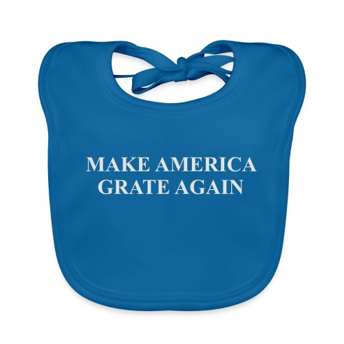 Make America Grate Again - Organic Baby Bibs