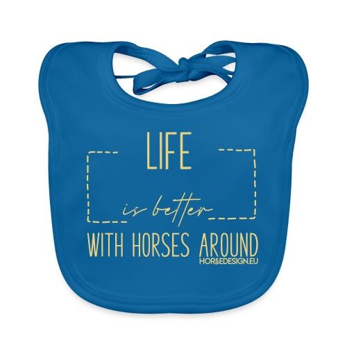 Life is better with horses around - Baby Bio-Lätzchen