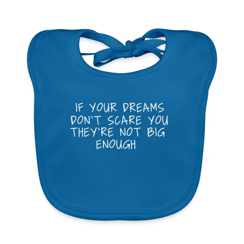 If your Dreams don't scare you they're not big - Baby Bio-Lätzchen