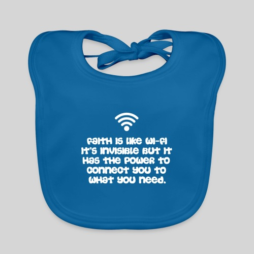 Faith is like Wi Fi it s invisible but has Power - Baby Bio-Lätzchen