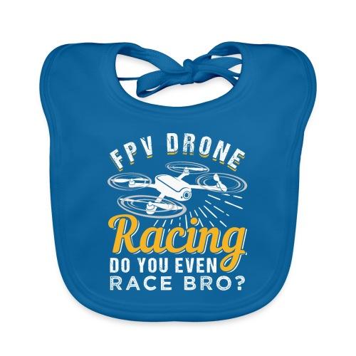 FPV Drone Racing Do You Even Race Bro - Baby Bio-Lätzchen