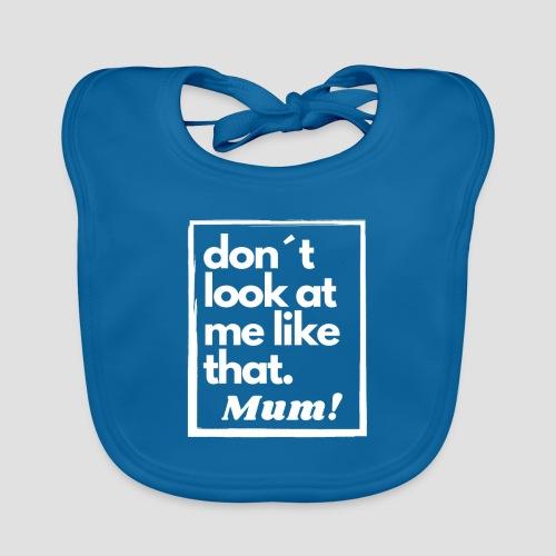 Don´t look at me like that. Mum! - Baby Bio-Lätzchen