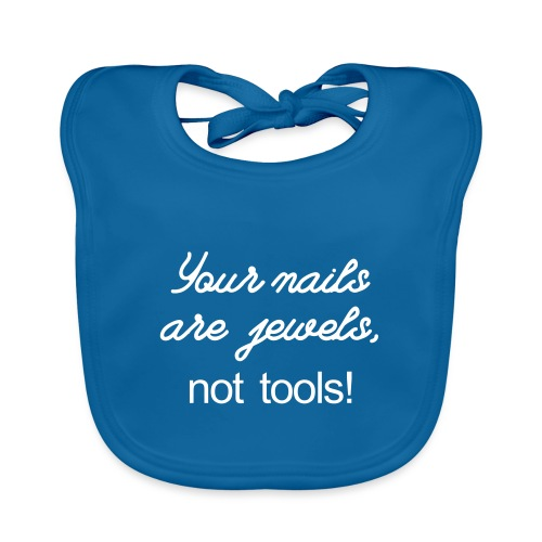 your nails are jewels not tools - Bio-slabbetje voor baby's