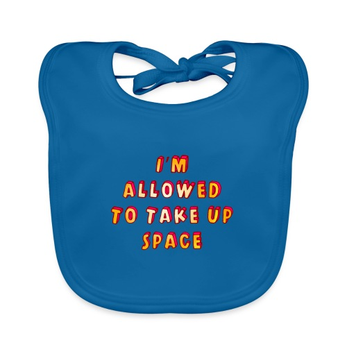 I m allowed to take up space - Baby Organic Bib