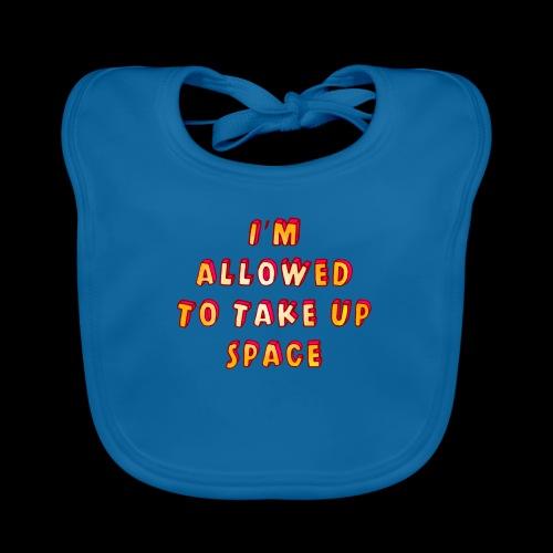 I m allowed to take up space - Baby Organic Bib