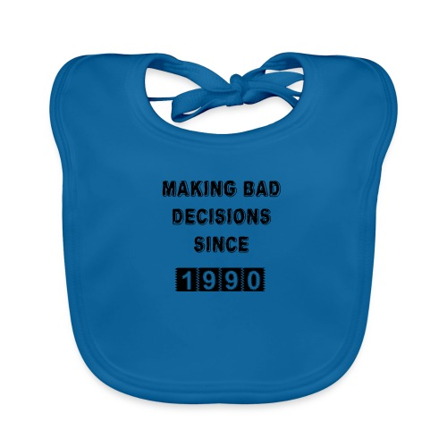 Making bad decisions since 1990 - Baby Organic Bib