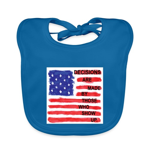 Decisions Are Made By Those Who Show Up - Baby Organic Bib