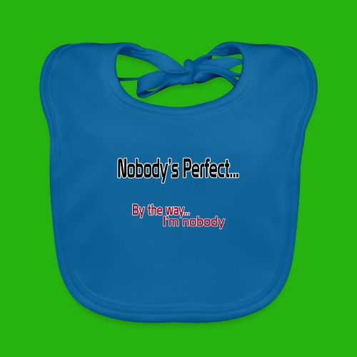Nobody's perfect BTW I'm nobody shirt - Baby Organic Bib