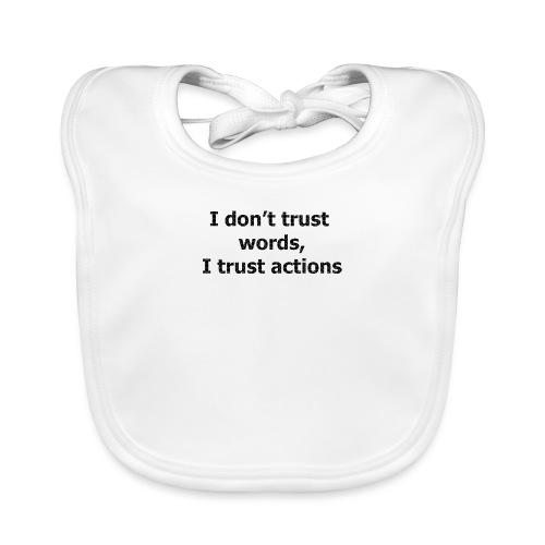 Je ne fais pas confiance mots que je fais confiance actions - Bavoir bio Bébé