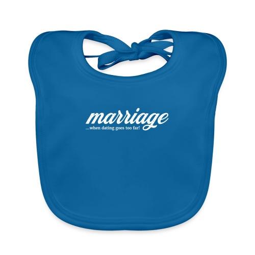 marriage... when dating goes too far! - Baby Bio-Lätzchen
