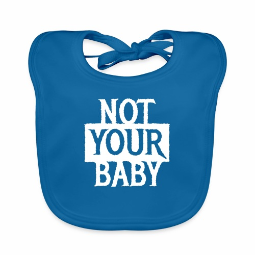 NOT YOUR BABY - Coole Statement Geschenk Ideen - Baby Bio-Lätzchen