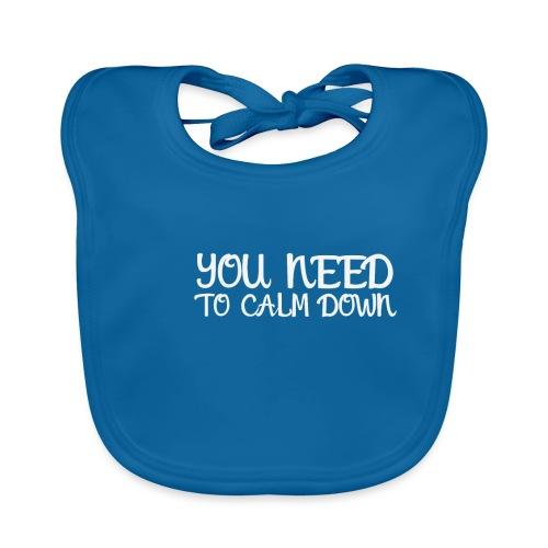 T Shirt zum Entspannen - You need to calm down - Baby Bio-Lätzchen