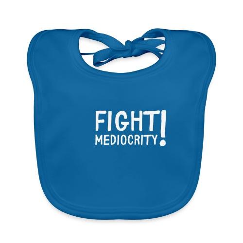 T-Shirt Fight mediocrity Bekämpfe Mittelmäßigkeit - Baby Bio-Lätzchen