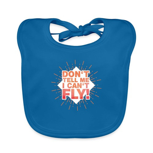 DON'T TELL ME I CAN'T FLY - Baby Bio-Lätzchen