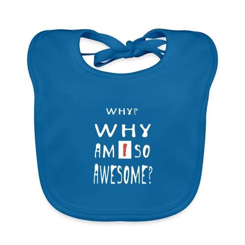 WHY AM I SO AWESOME? - Baby Organic Bib