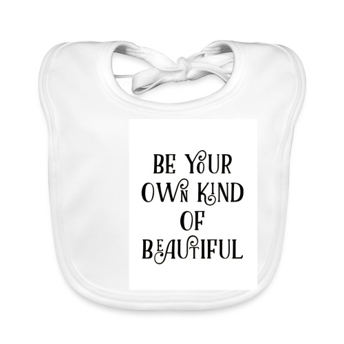 Be your own kind of beautiful - Baby Organic Bib