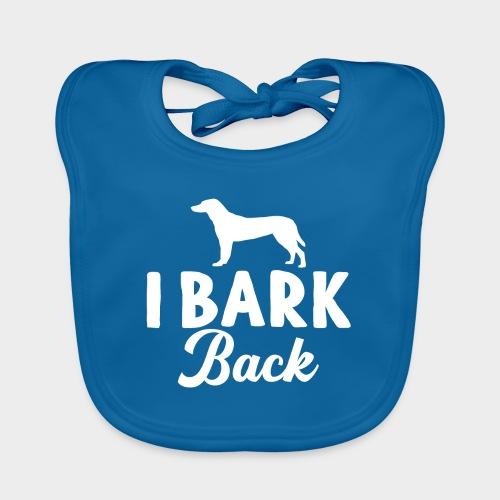I BARK BACK! - Geschenk für Hundeliebhaber - Baby Bio-Lätzchen