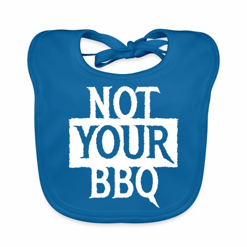 NOT YOUR BBQ BARBECUE - Coole Statement Geschenk - Baby Bio-Lätzchen