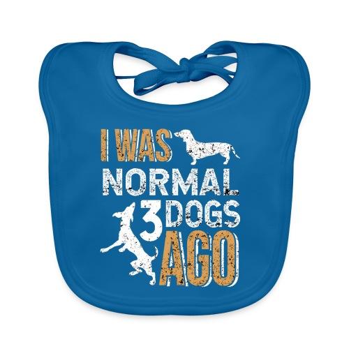 I WAS NORMAL 3 DOGS AGO - Baby Bio-Lätzchen