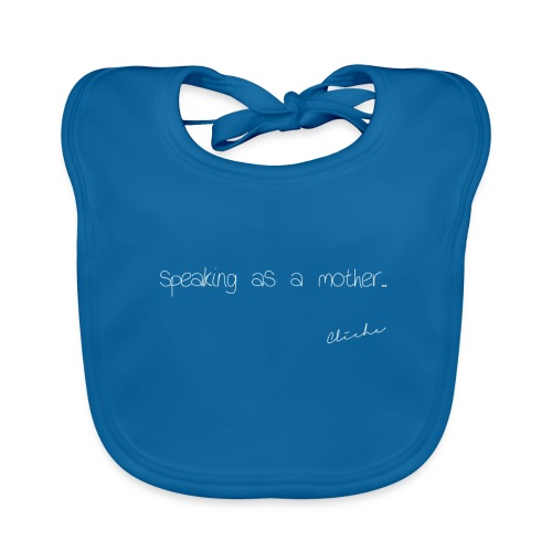 Cliche - Speaking As A Mother - Baby Organic Bib