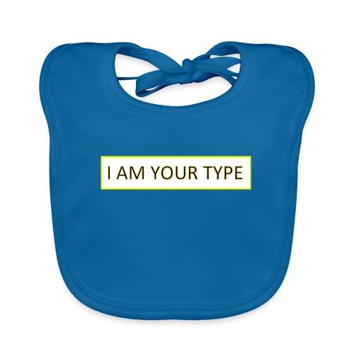 I AM YOUR TYPE - Babero ecológico bebé