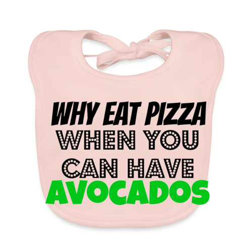 Why eat Pizza when you can have Avocados - Baby Bio-Lätzchen