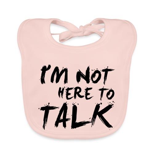 I´m Not Here To Talk - Gym, Fitness, Bodybuilding - Baby Bio-Lätzchen